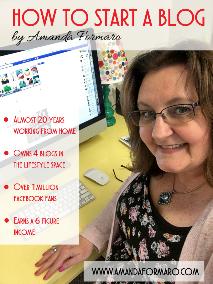 How to Start a Blog - from Amanda Formaro, 20 years working from home earning a 6-figure income from blogging!